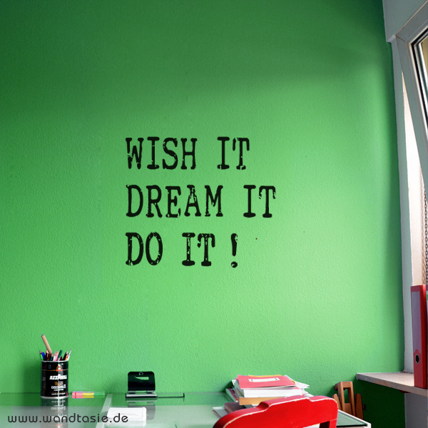 Wandtattoo Spruch: Wish it, do it, dream it!