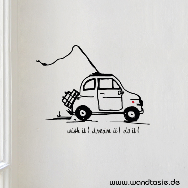 Wandspruch Whish it, dream-it, do it. mit kleinem Fiat.